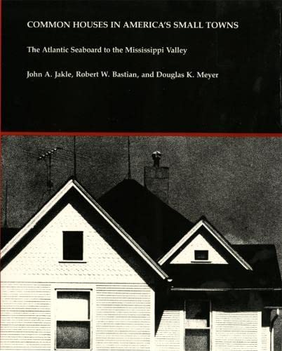 Common Houses in America's Small Towns : John A. Jakle;