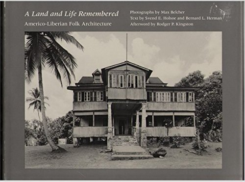 A Land and Life Remembered: Americo-Liberian Folk Architecture: Svend E. Holsoe; Bernard L. Herman