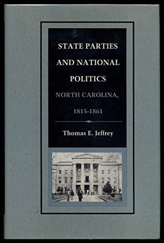 State Parties and National Politics North Carolina, 1815-1861: Jeffrey, Thomas E.