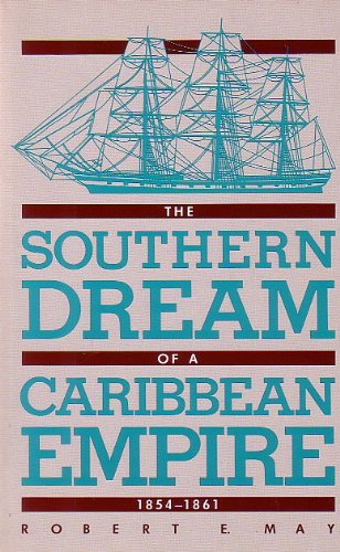Image result for The Southern Dream of a Caribbean Empire: 1854-1861, Robert E. May,