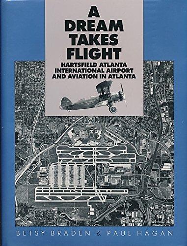 A Dream Takes Flight. Hartsfield Atlanta International Airport and Aviation in Atlanta: Braden, ...