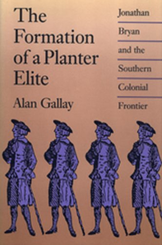 9780820311432: The Formation of a Planter Elite: Jonathan Bryan and the Southern Colonial Frontier