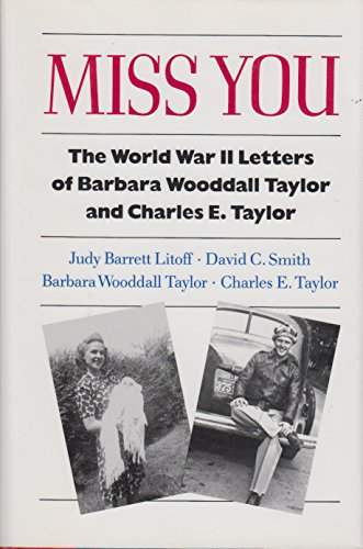 Miss You: The World War II Letters of Barbara Wooddall Taylor and Charles E. Taylor: Judy Barrett ...