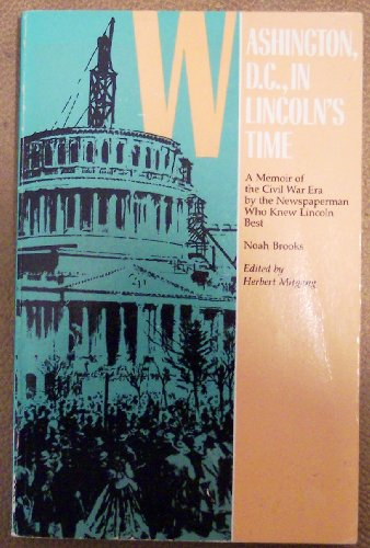 Washington, D.C. in Lincoln's Time (Journalist's Lincoln): Brooks, Noah