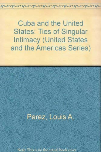 9780820312088: Cuba and the United States: Ties of Singular Intimacy (UNITED STATES AND THE AMERICAS)