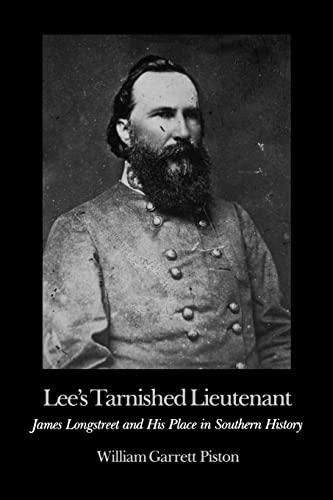 Lee's Tarnished Lieutenant: James Longstreet and His: William Garrett Piston