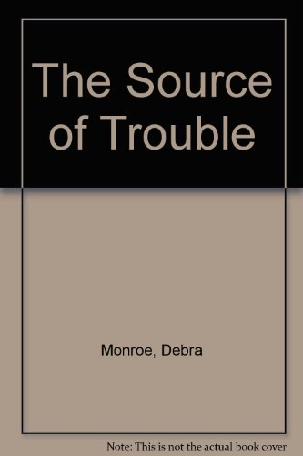 Source of Trouble: Stories by Debra Monroe