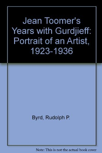 Jean Toomer's Years With Gurdjieff: Portrait of an Artist, 1923-1936: Byrd, Rudolph P.