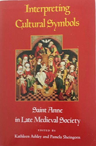 9780820312637: Interpreting Cultural Symbols: Saint Anne in Late Medieval Society