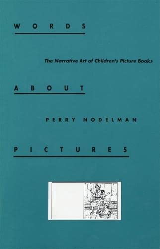 Words about Pictures: The Narrative Art of Children's Picture Books (0820312711) by Perry Nodelman