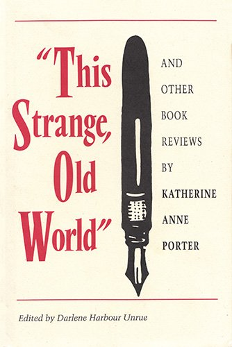 9780820313313: This Strange, Old World: And Other Book Reviews by Katherine Anne Porter