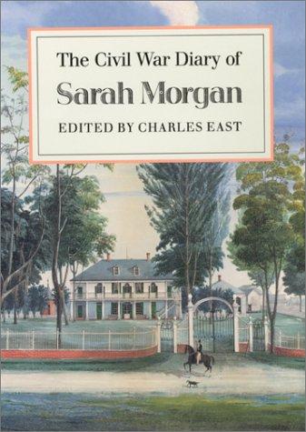 THE CIVIL WAR DIARY OF SARAH MORGAN.: East, Charles, Ed.
