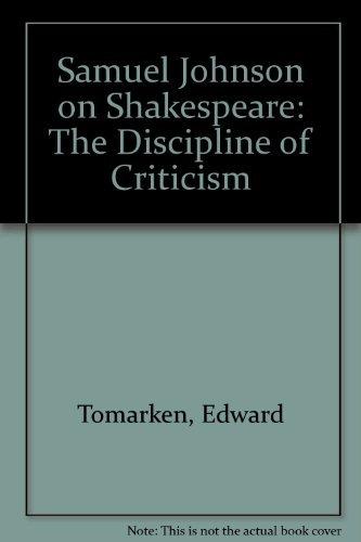 SAMUEL JOHNSON ON SHAKESPEARE: THE DISCIPLINE OF: Tomarken, Edward