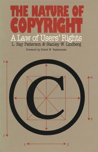 The Nature of Copyright: A Law of Users' Rights (0820313629) by Stanley Lindberg