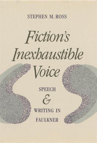 9780820313757: Fiction's Inexhaustible Voice: Speech and Writing in Faulkner