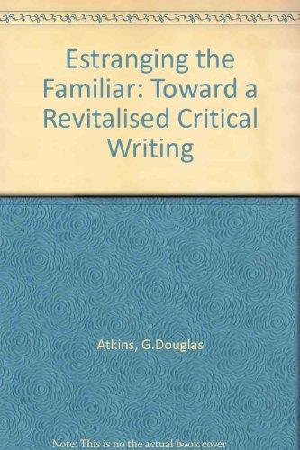 Estranging the Familiar: Toward a Revitalized Critical Writing: Atkins, G. Douglas