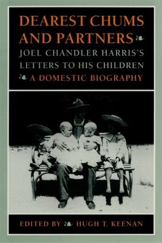 Dearest Chums and Partners: Joel Chandler Harris's Letters to His Children A Domestic Biography