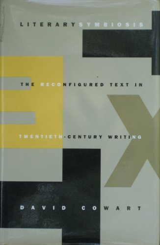 Literary Symbiosis: The Reconfigured Text in Twentieth-Century Writing: Cowart, David