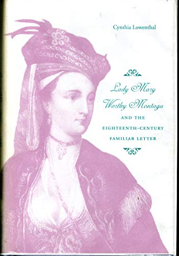 9780820315454: Lady Mary Wortley Montagu and the Eighteenth-century Familiar Letter