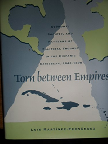 Torn Between Empires: Economy, Society, and Patterns of Political Thought in the Hispanic Caribbean...