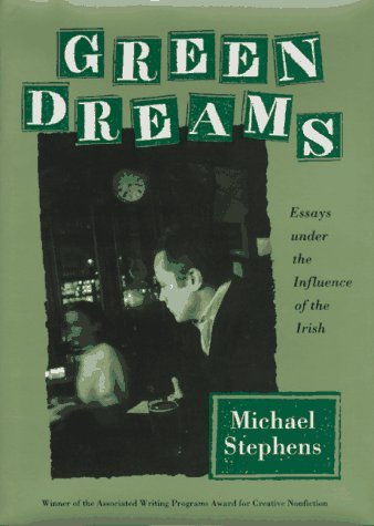Green Dreams: Essays Under the Influence of the Irish: Stephens, Michael