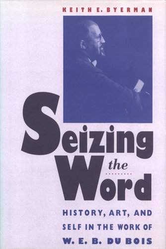 Seizing the Word: History, Art, and Self: Byerman, Keith E.