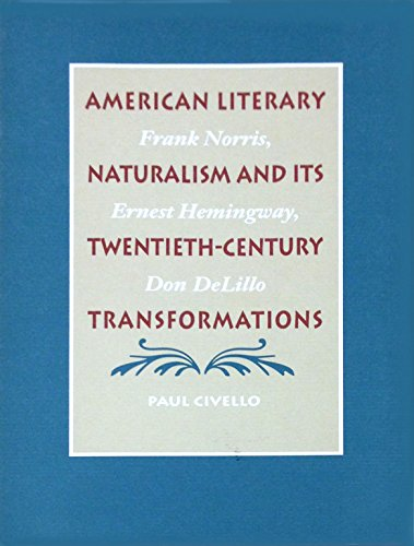 9780820316499: American Literary Naturalism and Its Twentieth-Century Transformations: Frank Norris, Ernest Hemingway, Don Delillo