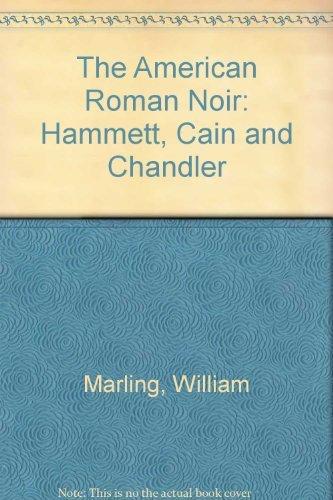 American Roman Noir : Hammett, Cain and Chandler: Marling, William