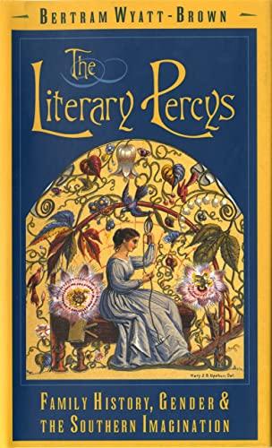 The Literary Percys: Family History, Gender, and: Wyatt-Brown, Bertram