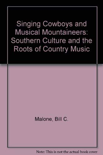 Singing Cowboys and Musical Mountaineers: Southern Culture and the Roots of Country Music: Malone, ...