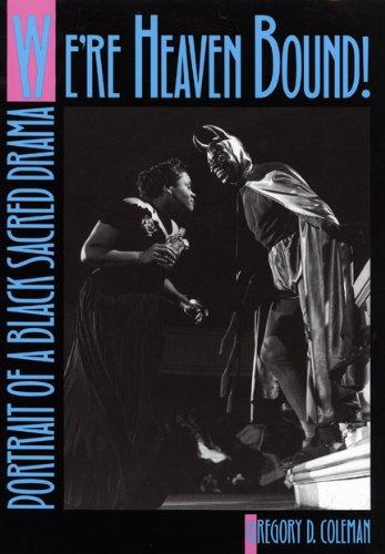 We're Heaven Bound!: Portrait of a Black Sacred Drama: Coleman, Gregory D.