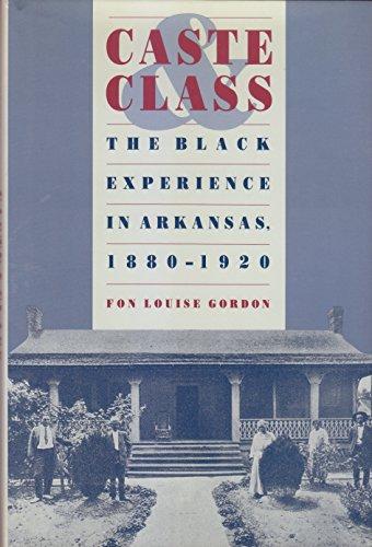 Caste and Class: The Black Experience in Arkansas, 1880-1920: Gordon, Fon Louise