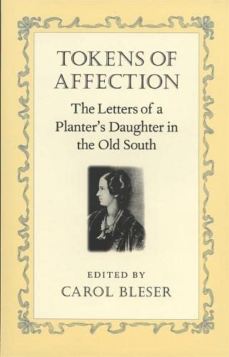 9780820317274: Tokens of Affection: The Letters of a Planter's Daughter in the Old South (Southern Voices from the Past: Women's Letters, Diaries, and Writings Ser.)
