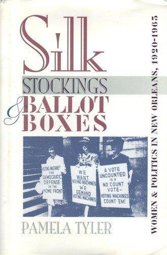 Silk Stockings & Ballot Boxes: Women and Politics in New Orleans, 1920-1963: Tyler, Pamela
