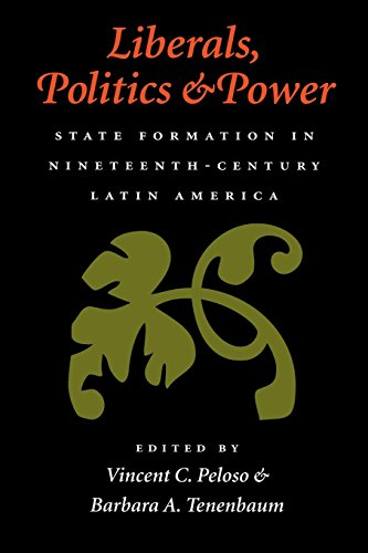 9780820318004: Liberals, Politics, and Power: State Formation in Nineteenth-Century Latin America