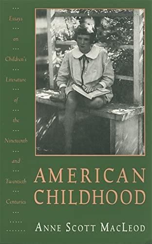 American Childhood: Essays on Children's Literature of: Anne Scott MacLeod