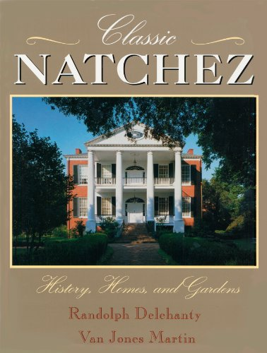 Classic Natchez: History, Homes, and Gardens: Delehanty, Randolph; Martin, Van J.; Martin, Van ...
