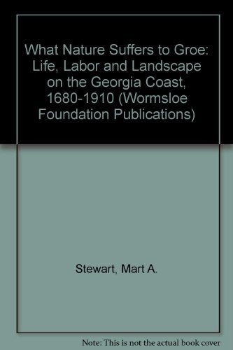9780820318080: What Nature Suffers to Groe: Life, Labor, and Landscape on the Georgia Coast, 1680-1920 (Wormsloe Foundation Publications)