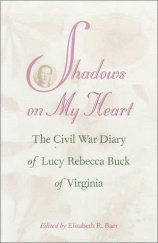 9780820318523: Shadows on My Heart: The Civil War Diary of Lucy Rebecca Buck of Virginia (Southern Voices from the Past: Women's Letters, Diaries, and Writings)