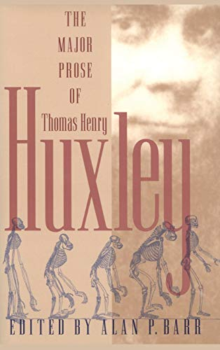 The Major Prose of Thomas Henry Huxley (The University of Georgia Humanities Center Series on ...