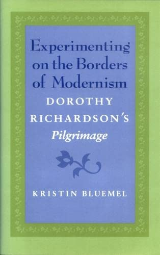 9780820318721: Experimenting on the Borders of Modernism: Dorothy Richardson's Pilgrimage