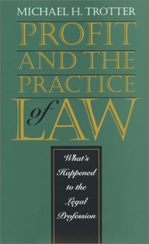 Profit and the Practice of Law: What's: Trotter, Michael H.