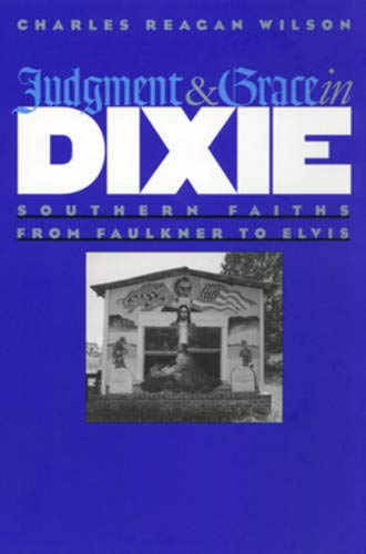 Judgment and Grace in Dixie: Southern Faiths from Faulkner to Elvis (0820319074) by Charles Reagan Wilson