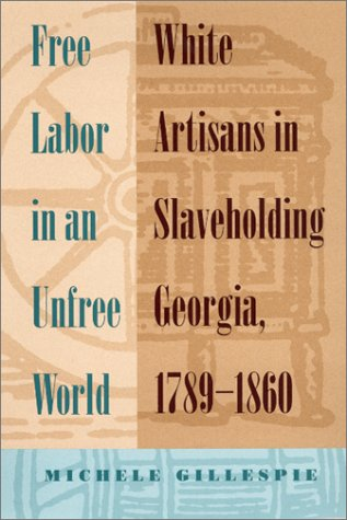 Free Labor in an Unfree World : White Artisans in Slaveholding Georgia 1789-1860