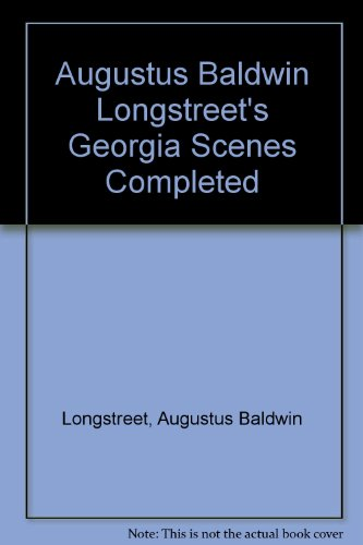 9780820319780: Augustus Baldwin Longstreet's Georgia Scenes Completed: A Scholarly Text
