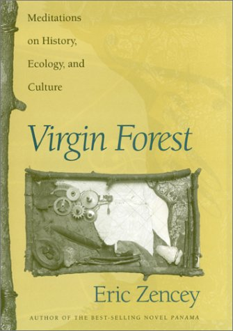 Virgin Forest: Meditations on History, Ecology, and Culture
