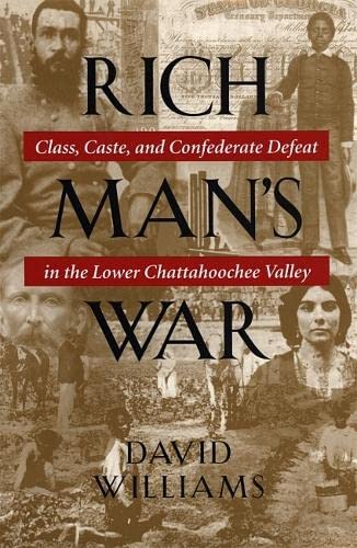 Rich Man's War: Class, Caste, and Confederate Defeat in the Lower Chattahoochee Valley: ...