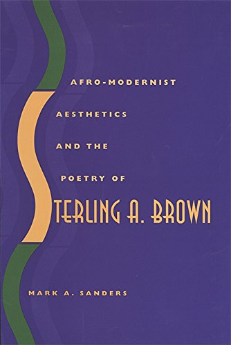 Afro-modernist Aesthetics and the Poetry of Sterling A.Brown: Mark A. Sanders