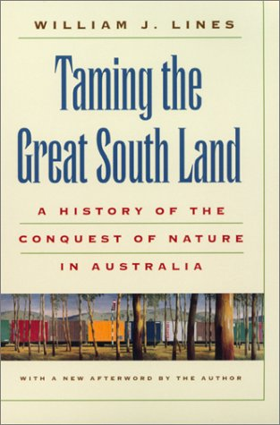 Taming The Great South Land - A History Of The Conquest Of Nature In Australia: Lines, William J.