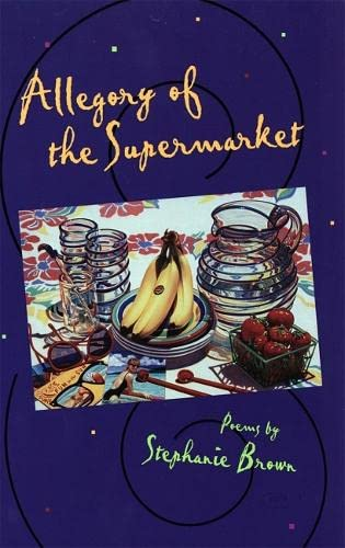 Allegory of the Supermarket: Poems (The Contemporary Poetry Ser.): Brown, Stephanie